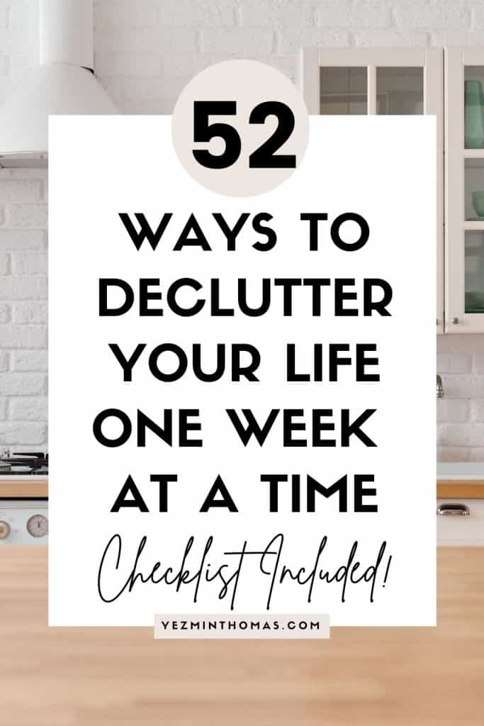 CLUTTER IS NOT ALWAYS PHYSICAL, IT CAN BE EMOTIONAL TOO. THESE 52 IDEAS WILL HELP YOU DECLUTTER YOUR LIFE ONE WEEK AT A TIME AND LIVE HAPPIER.